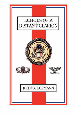 Echoes of A Distant Clarion: Recollections of a Diplomat and Soldier