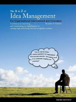 The A to Z of Idea Management for Organizational Improvement and Innovation 3rd Edition