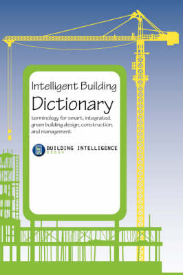 Intelligent Building Dictionary: Terminology for Smart, Integrated, Green Building Design, Construction, and Management