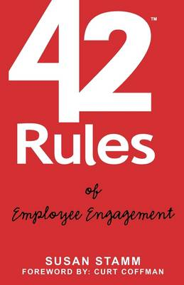 42 Rules of Employee Engagement: A Straightforward and Fun Look at What it Takes to Build a Culture of Engagement in Business
