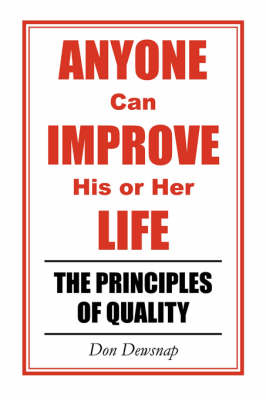 ANYONE Can IMPROVE His or Her LIFE: The Principles of Quality