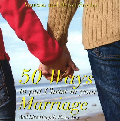 50 Ways to Put Christ in Your Marriage: and Live Happily Every Day