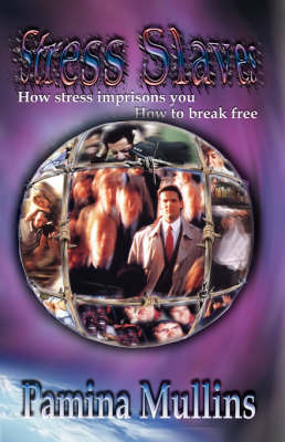 Stress slaves: How stress imprisons you, how to break free