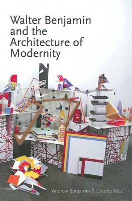 Walter Benjamin and the Architecture of Modernity