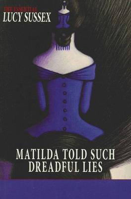 Matilda Told Such Dreadful Lies: the Essential Lucy Sussex