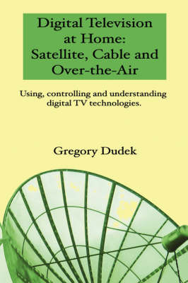 Digital Television at Home: Satellite, Cable and Over-the-Air