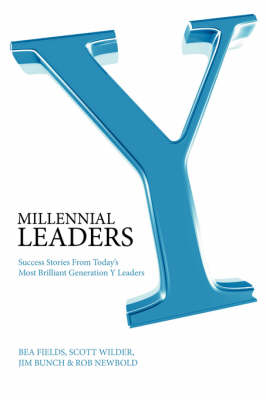 Millennial Leaders: Success Stories from Today's Most Brilliant Generation Y Leaders