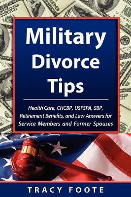 Military Divorce Tips: Health Care CHCBP, Uniformed Services Former Spouses Protection Act USFSPA, Survivor Benefit Plan SBP, Retirement Benefits and Law Answers for Service Members and Former Spouses