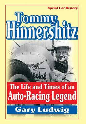 Tommy Hinnershitz. The Life and Times of an Auto-Racing Legend