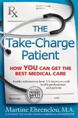 Take-Charge Patient: How You Can Get the Best Medical Care