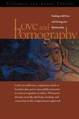 Love and Pornography: Dealing with Porn and Saving Your Relationship