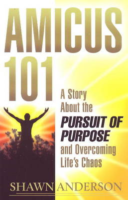 Amicus 101: A Story About the Pursuit of Purpose and Overcoming Life's Chaos