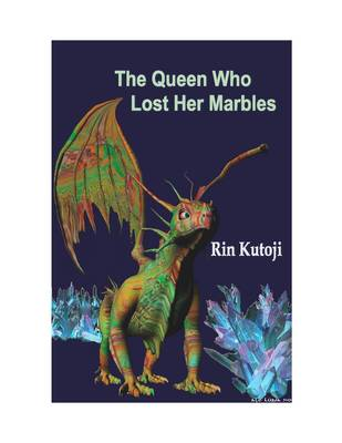 The Queen Who Lost Her Marbles: The Amazing Adventures of Delores the Dragon and Hannah the Slayer