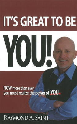 It's Great to be You!: NOW More Than Ever, You Must Realize the Power of YOU