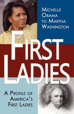 First Ladies: A Profile of America's First Ladies; Michelle Obama to Martha Washington