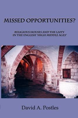 "MISSED OPPORTUNITIES? Religious Houses and the Laity in the English ""High Middle Ages"""