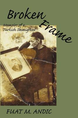Broken Frame: Memoirs of a Turkish Immigrant