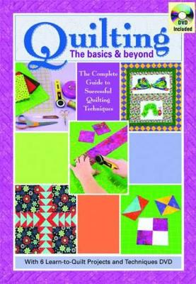 Quilting: The Basics & Beyond: The complete guide to successful quilting