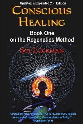 Conscious Healing: Book One on the Regenetics Method