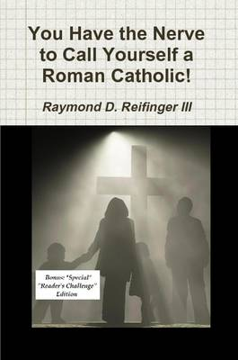 You Have the Nerve to Call Yourself a Roman Catholic!