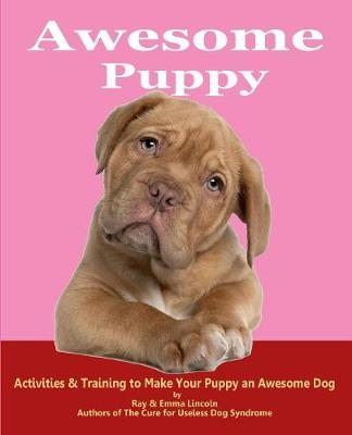 Awesome Puppy: Activities & Training to Make Your Puppy an Awesome Dog