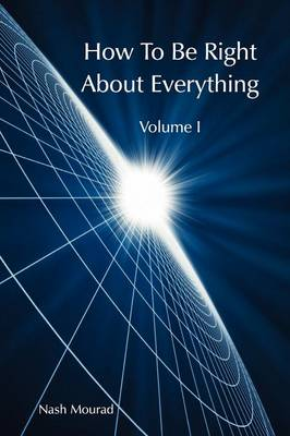 How To Be Right About Everything - Volume 1