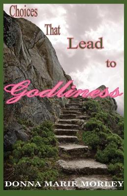 Choices That Lead to Godliness