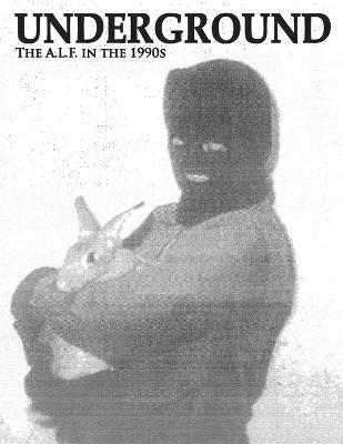 Underground: The Animal Liberation Front in the 1990s, Collected Issues of the A.L.F. Supporters Group Magazine