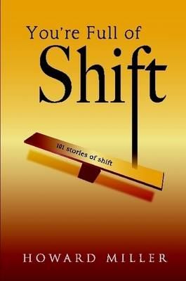 You're Full of Shift: 101 Stories of Shift
