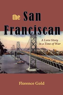 The San Franciscan: A Love Story in a Time of War