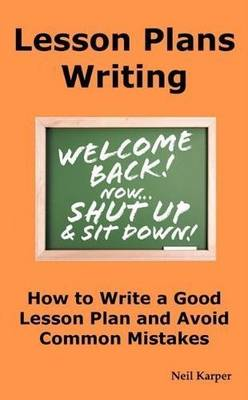 Lesson Plans Writing: How to Write a Good Lesson Plan and Avoid Common Mistakes.