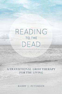 Reading to the Dead: A Transitional Grief Therapy for the Living: (A Gnostic Audio Selection, Includes Free Access to Streaming Audio Book)