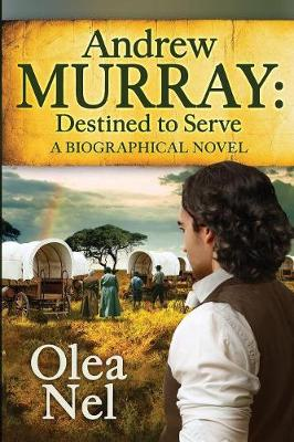 Andrew Murray - Destined to Serve: A Biographical Novel
