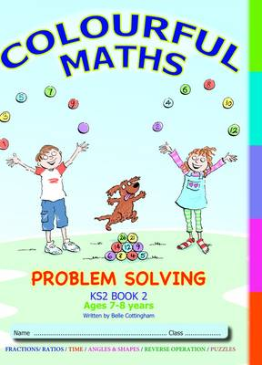 Problem Solving KS2 Book 2, Colourful Maths  New Curriculum: Time, Angles, Shapes, Reverse Operation, Puzzles: Volume 2