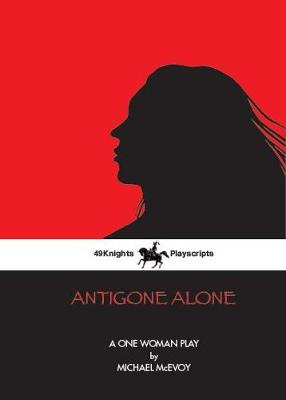 Antigone Alone: A Play For One Woman