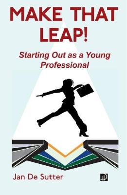 Make That Leap!: Starting Out as a Young Professional