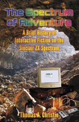 The Spectrum of Adventure: A Brief History of Interactive Fiction on the Sinclair ZX Spectrum