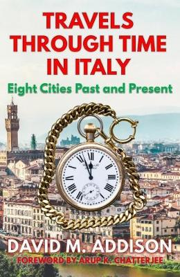 Travels Through Time in Italy: Eight Cities Past and Present