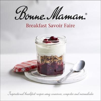 Bonne Maman - Breakfast Savoir-faire: Inspirational breakfast recipes using conserves, compotes and marmalades