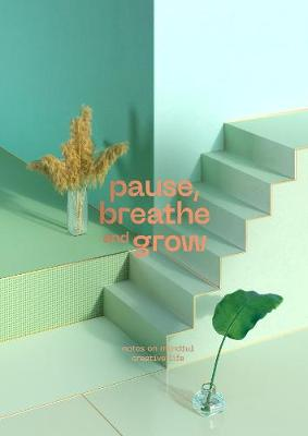 Pause, Breathe and Grow: Notes on mindful creative life (flat lay notebook)