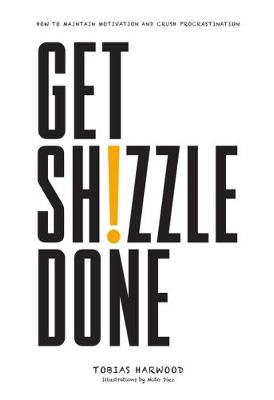 Get Shizzle Done: How To Maintain Motivation and Crush Procrastination