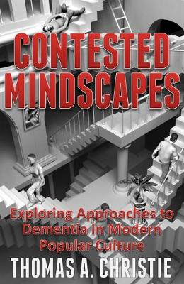 Contested Mindscapes: Exploring Approaches to Dementia in Modern Popular Culture
