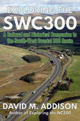 Exploring the SWC300: A Cultural and Historical Companion to the South-West Coastal 300 Route