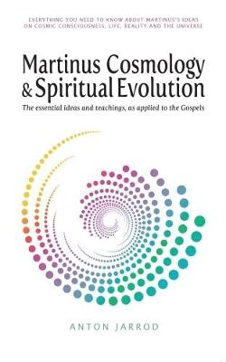 Martinus Cosmology and Spiritual Evolution: The Essential Ideas and Teachings, as Applied to the Gospels: 2017