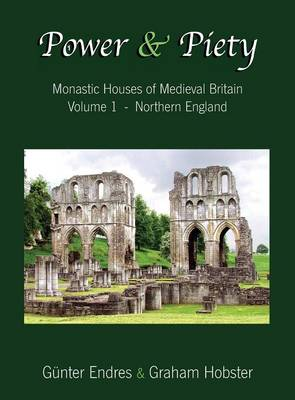 Power and Piety: Monastic Houses of Medieval Britain - Volume 1 - Northern England