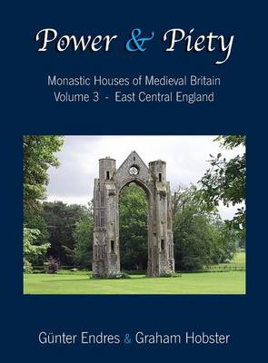Power and Piety: Monastic Houses of Medieval Britain - Volume 3 - East Central England