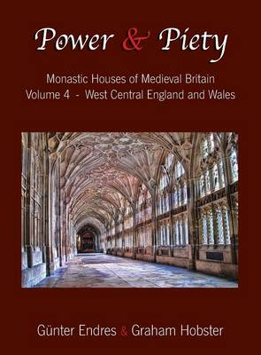 Power and Piety: Monastic Houses of Medieval Britain - Volume 4 - West Central England and Wales
