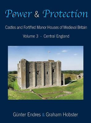 Power and Protection: Castles and Fortified Manor Houses of Medieval Britain - Volume 3 - Central England