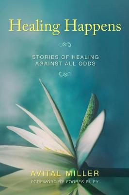 Healing Happens: Stories of Healing Against All Odds