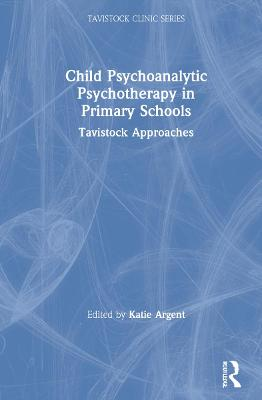 Child Psychoanalytic Psychotherapy in Primary Schools: Tavistock Approaches